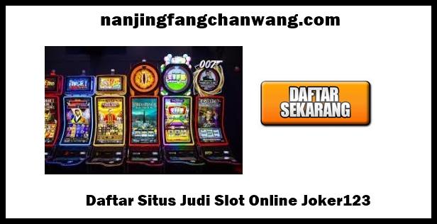 Daftar Situs Judi Slot Online Joker123